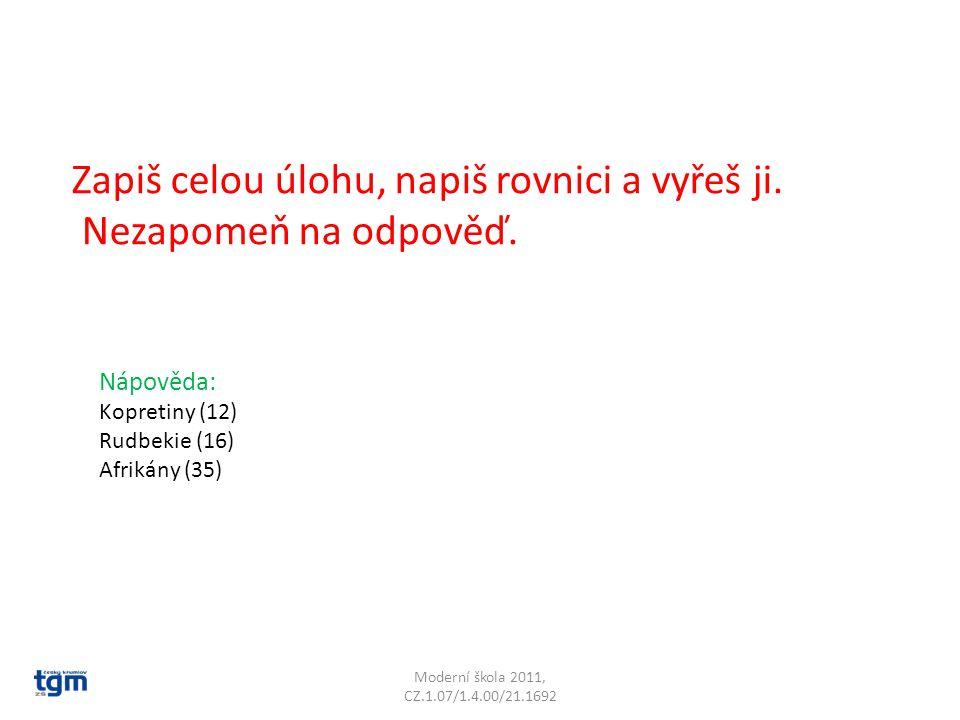 Moderní škola 2011, CZ.1.07/1.4.00/21.1692 Zapiš celou úlohu, napiš rovnici a vyřeš ji. Nezapomeň na odpověď. Nápověda: Kopretiny (12) Rudbekie (16) A