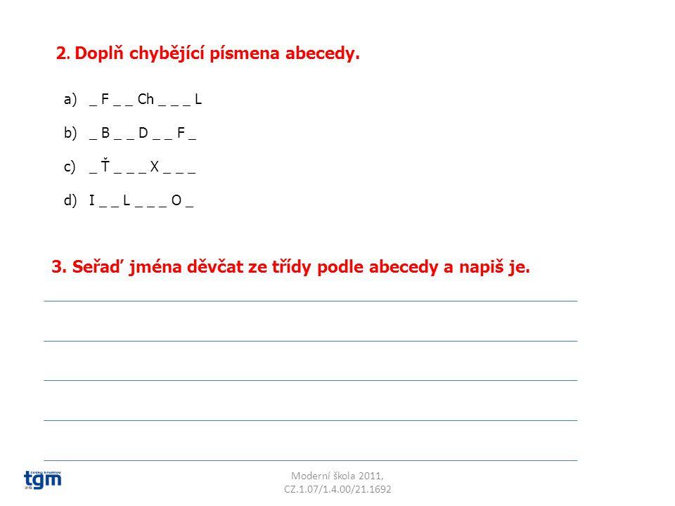 Moderní škola 2011, CZ.1.07/1.4.00/21.1692 2.Doplň chybějící písmena abecedy.