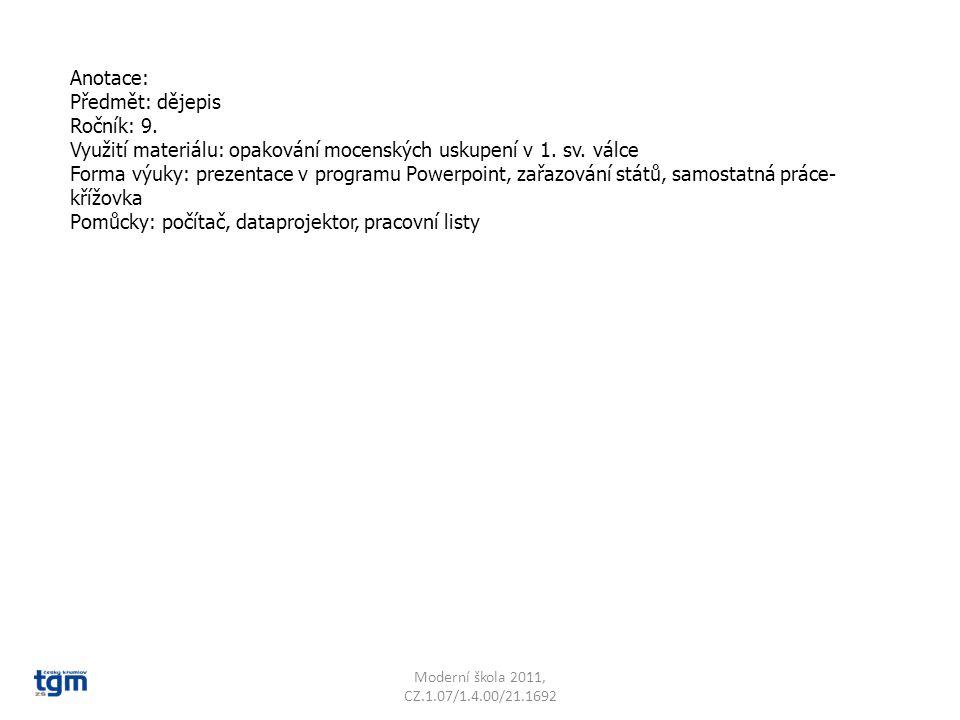 Anotace: Předmět: dějepis Ročník: 9. Využití materiálu: opakování mocenských uskupení v 1. sv. válce Forma výuky: prezentace v programu Powerpoint, za