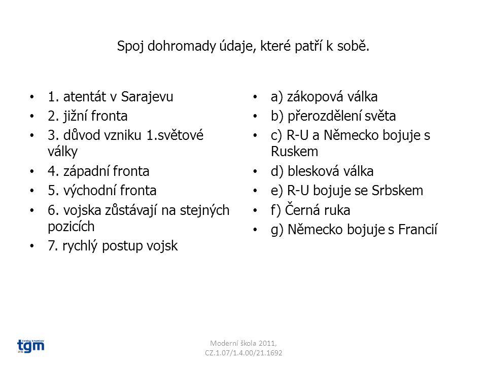 Spoj dohromady údaje, které patří k sobě. 1. atentát v Sarajevu 2. jižní fronta 3. důvod vzniku 1.světové války 4. západní fronta 5. východní fronta 6