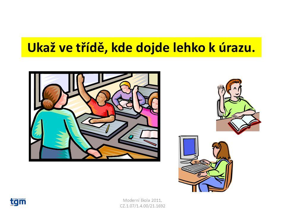 Moderní škola 2011, CZ.1.07/1.4.00/21.1692 Ukaž ve třídě, kde dojde lehko k úrazu.