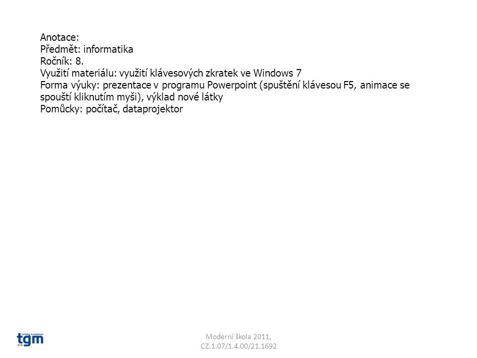 Anotace: Předmět: informatika Ročník: 8. Využití materiálu: využití klávesových zkratek ve Windows 7 Forma výuky: prezentace v programu Powerpoint (sp