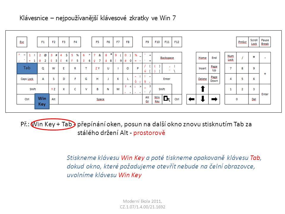 Moderní škola 2011, CZ.1.07/1.4.00/21.1692 Př.: Win Key + Tab - přepínání oken, posun na další okno znovu stisknutím Tab za stálého držení Alt - prost