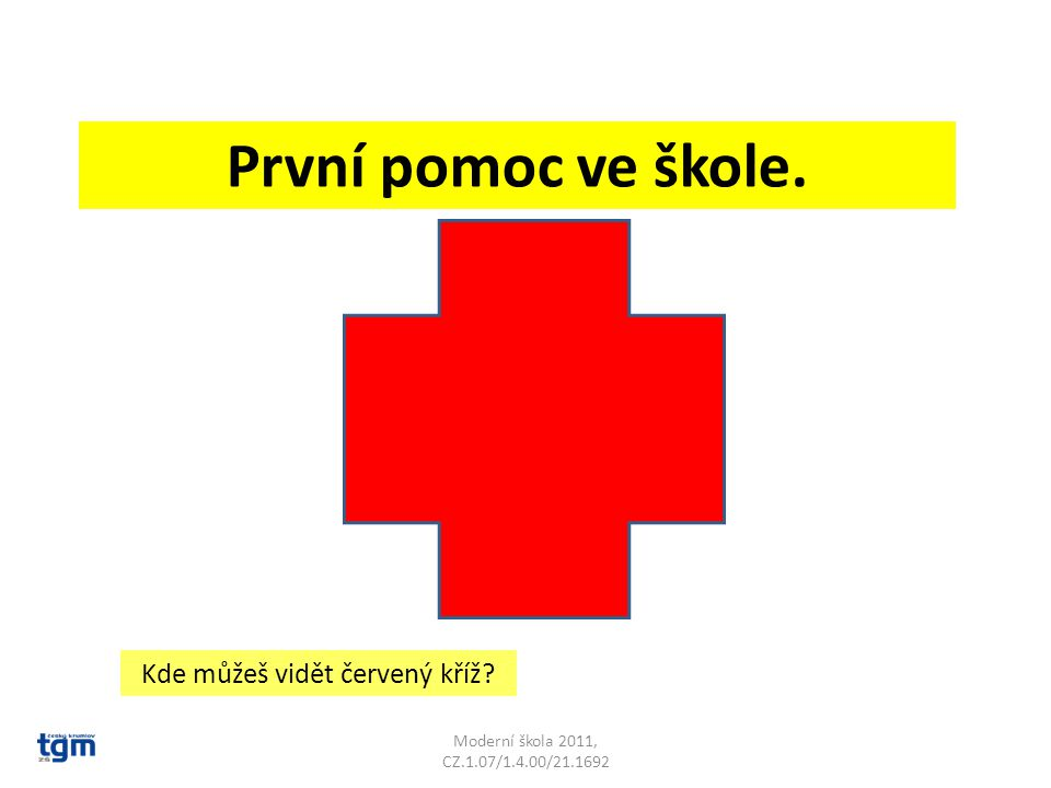 Moderní škola 2011, CZ.1.07/1.4.00/21.1692 První pomoc ve škole. Kde můžeš vidět červený kříž?