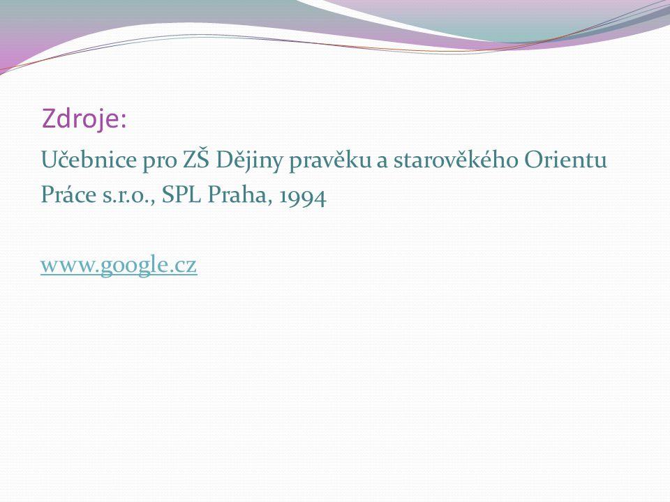 Zdroje: Učebnice pro ZŠ Dějiny pravěku a starověkého Orientu Práce s.r.o., SPL Praha, 1994 www.google.cz