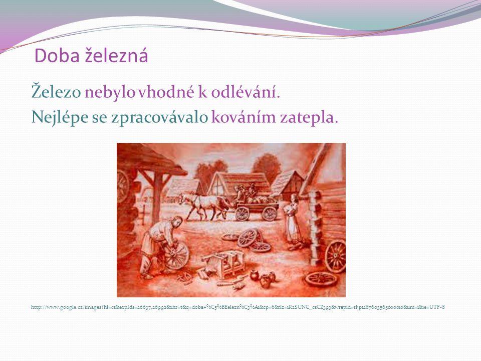 Doba železná - řemeslo Nejdůležitějším řemeslem se stalo KOVÁŘSTVÍ.
