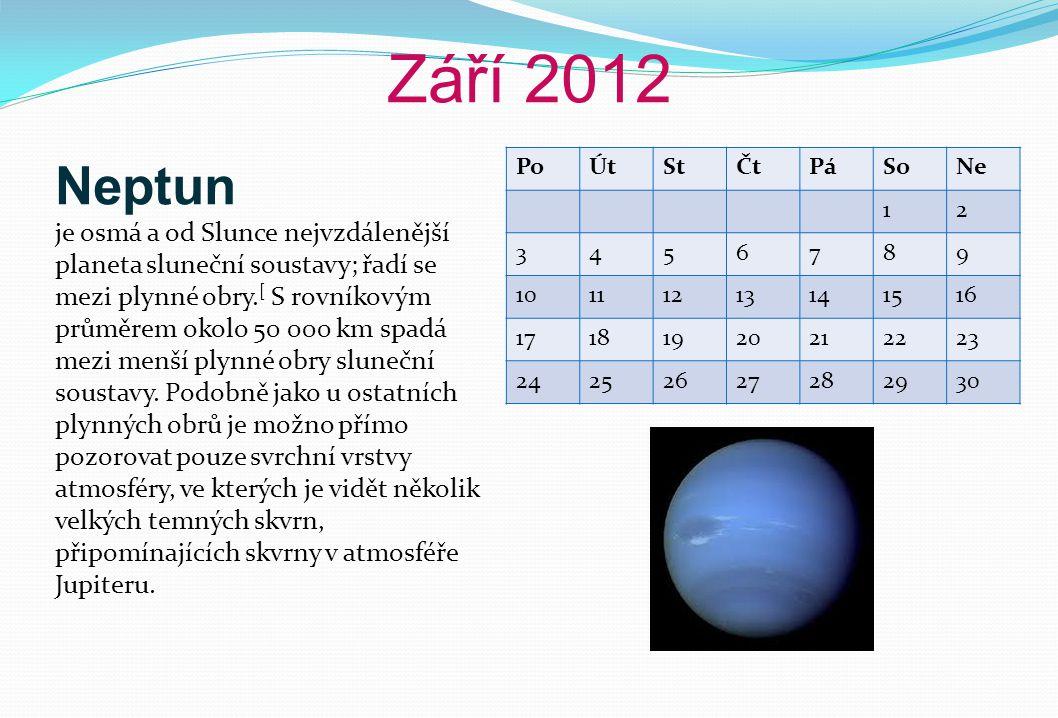Září 2012 PoÚtStČtPáSoNe 12 3456789 10111213141516 17181920212223 24252627282930 Neptun je osmá a od Slunce nejvzdálenější planeta sluneční soustavy; řadí se mezi plynné obry.