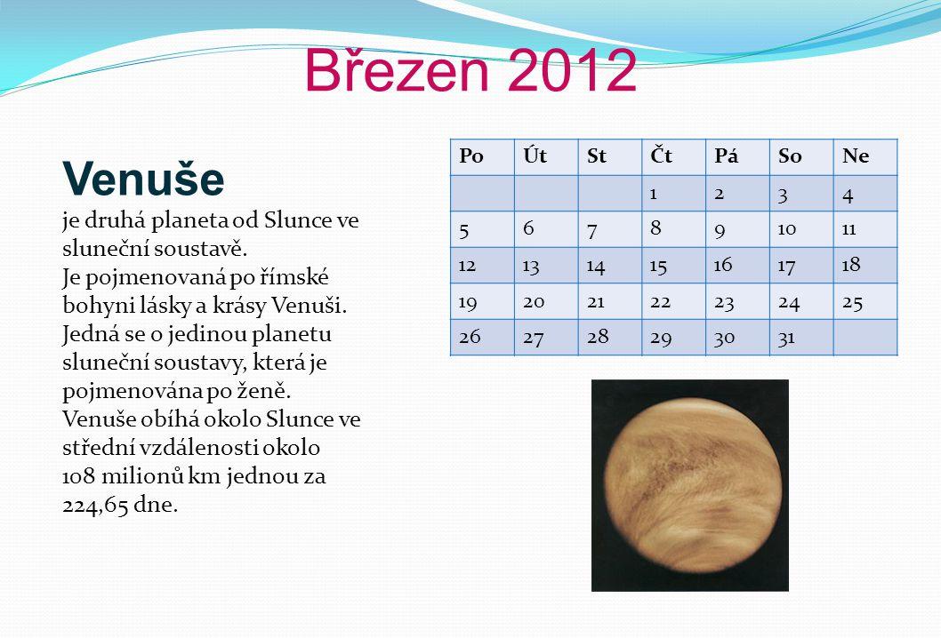 Březen 2012 PoÚtStČtPáSoNe 1234 567891011 12131415161718 19202122232425 262728293031 Venuše je druhá planeta od Slunce ve sluneční soustavě. Je pojmen