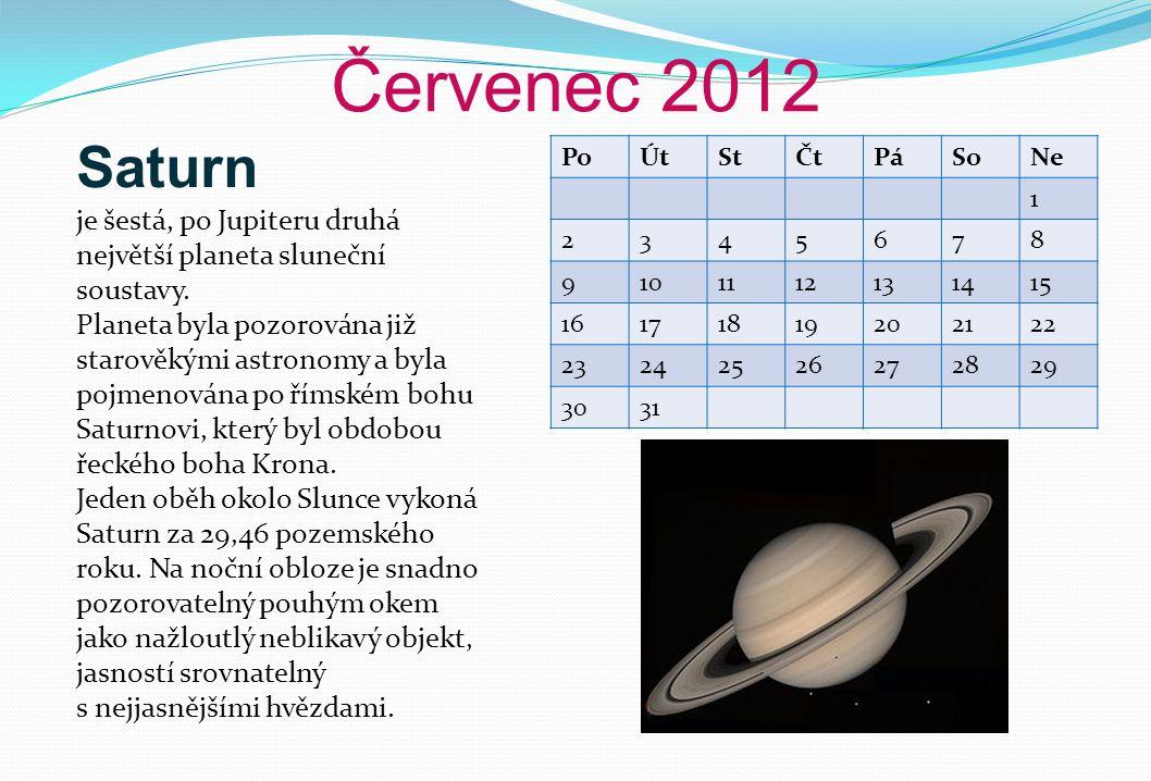 Červenec 2012 PoÚtStČtPáSoNe 1 2345678 9101112131415 16171819202122 23242526272829 3031 Saturn je šestá, po Jupiteru druhá největší planeta sluneční soustavy.