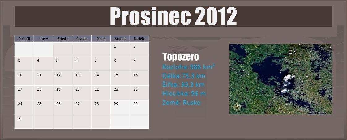 PondělíÚterýStředaČtvrtekPátekSobotaNeděle 12 3456789 10111213141516 17181920212223 24252627282930 31 Prosinec 2012 Topozero Rozloha: 986 km² Délka:75