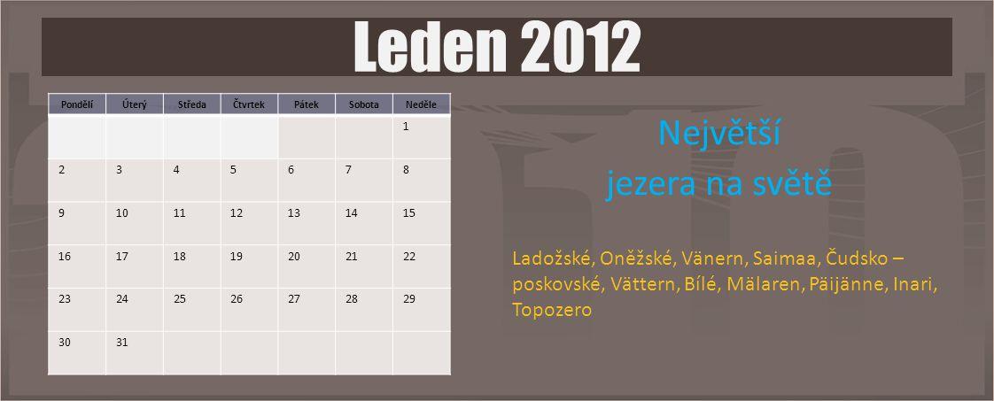 PondělíÚterýStředaČtvrtekPátekSobotaNeděle 1 2345678 9101112131415 16171819202122 23242526272829 3031 Leden 2012 Největší jezera na světě Ladožské, On