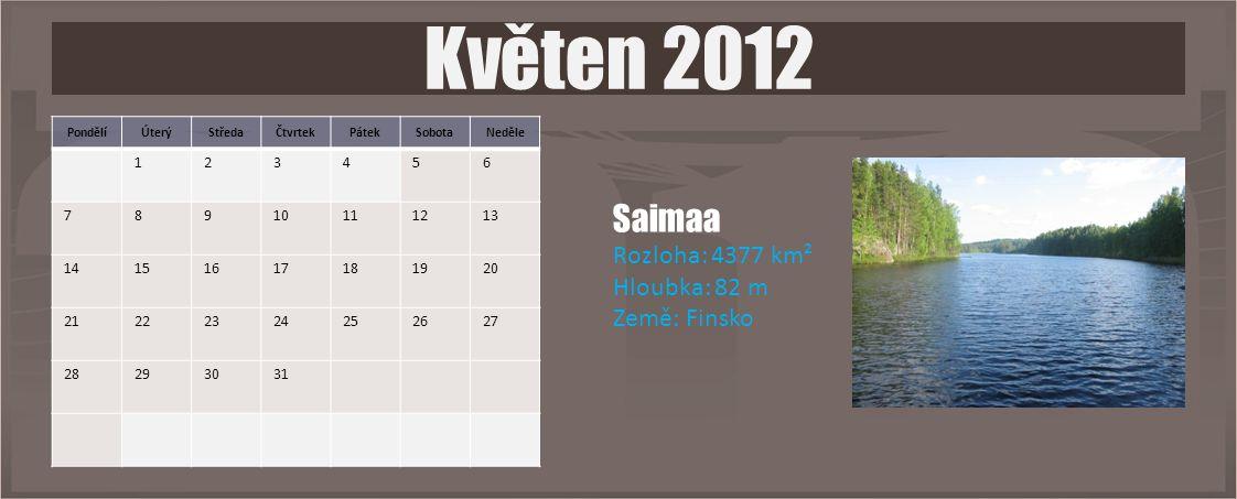PondělíÚterýStředaČtvrtekPátekSobotaNeděle 123456 78910111213 14151617181920 21222324252627 28293031 Květen 2012 Saimaa Rozloha: 4377 km² Hloubka: 82 m Země: Finsko