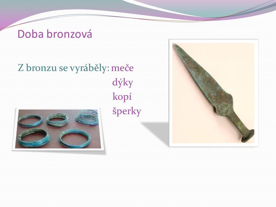Doba bronzová Bronz nahradil kamenné nástroje.