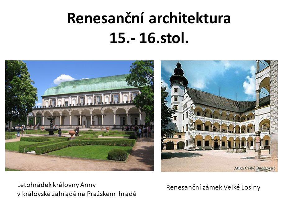 Renesanční architektura 15.- 16.stol. Letohrádek královny Anny v královské zahradě na Pražském hradě Renesanční zámek Velké Losiny