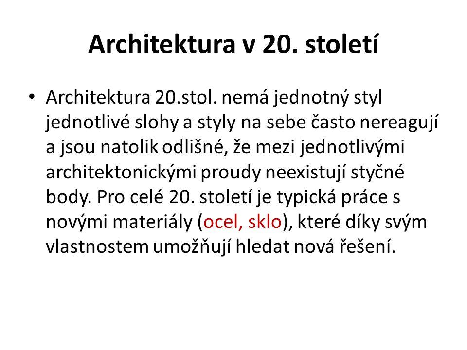 Architektura v 20. století Architektura 20.stol. nemá jednotný styl jednotlivé slohy a styly na sebe často nereagují a jsou natolik odlišné, že mezi j