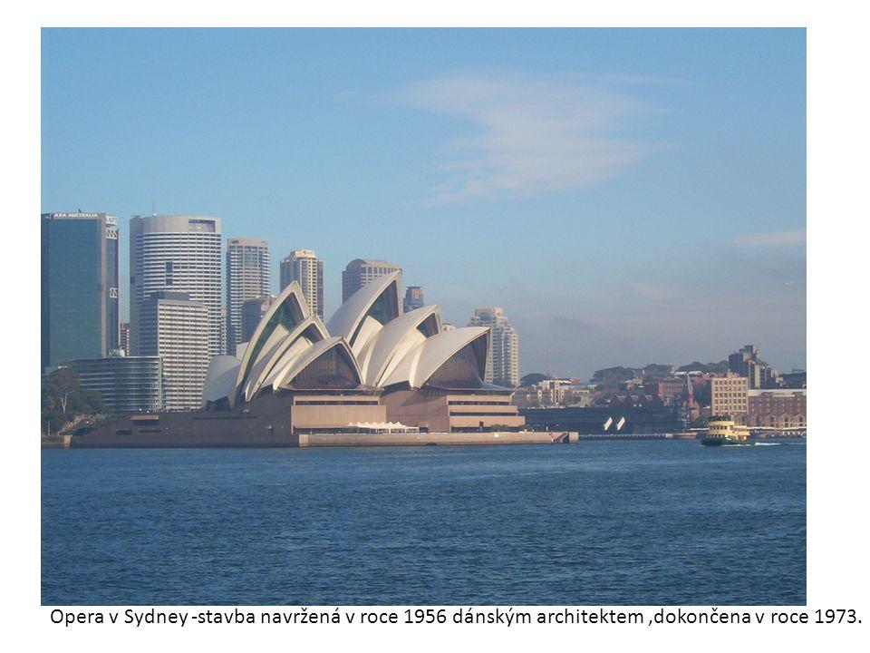 Opera v Sydney -stavba navržená v roce 1956 dánským architektem,dokončena v roce 1973.