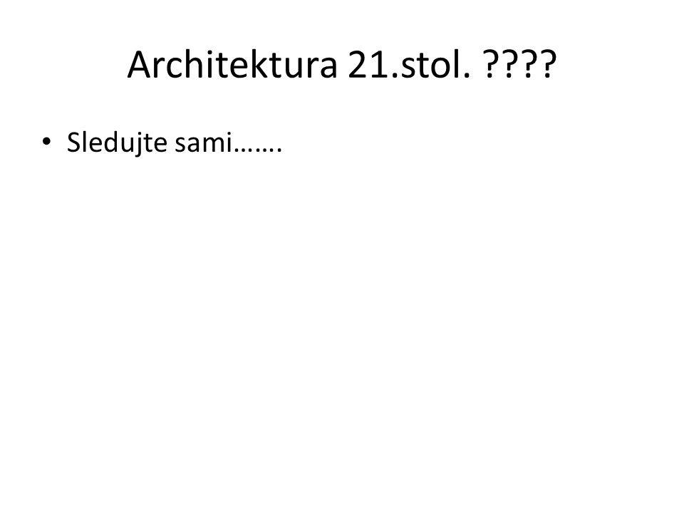 Architektura 21.stol. ???? Sledujte sami…….