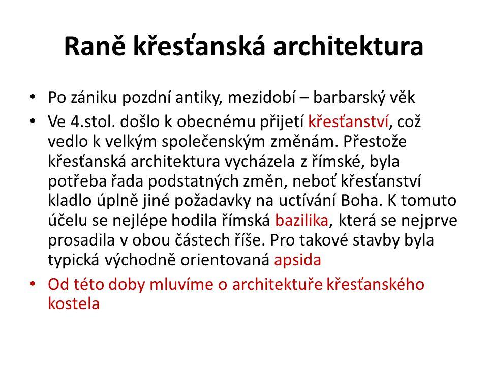 Raně křesťanská architektura Po zániku pozdní antiky, mezidobí – barbarský věk Ve 4.stol. došlo k obecnému přijetí křesťanství, což vedlo k velkým spo