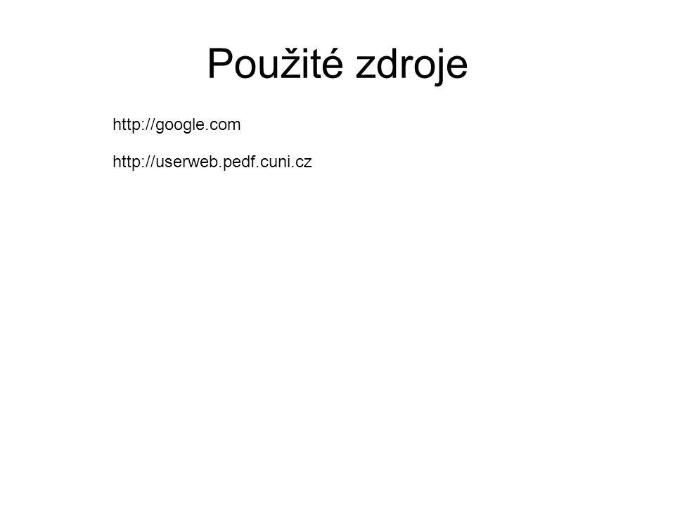 Použité zdroje http://google.com http://userweb.pedf.cuni.cz