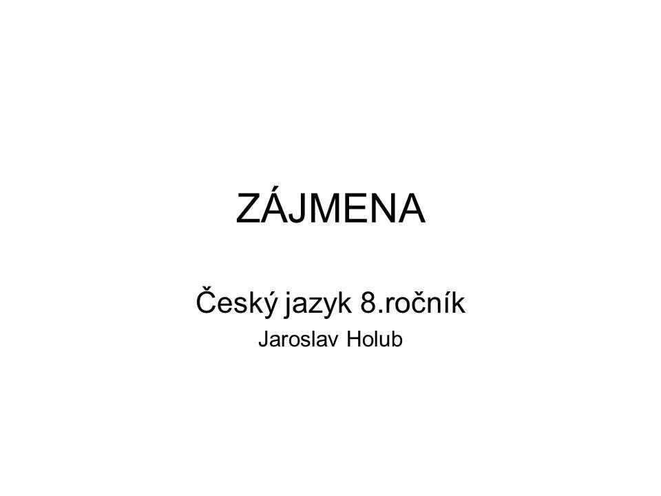 ZÁJMENA Český jazyk 8.ročník Jaroslav Holub