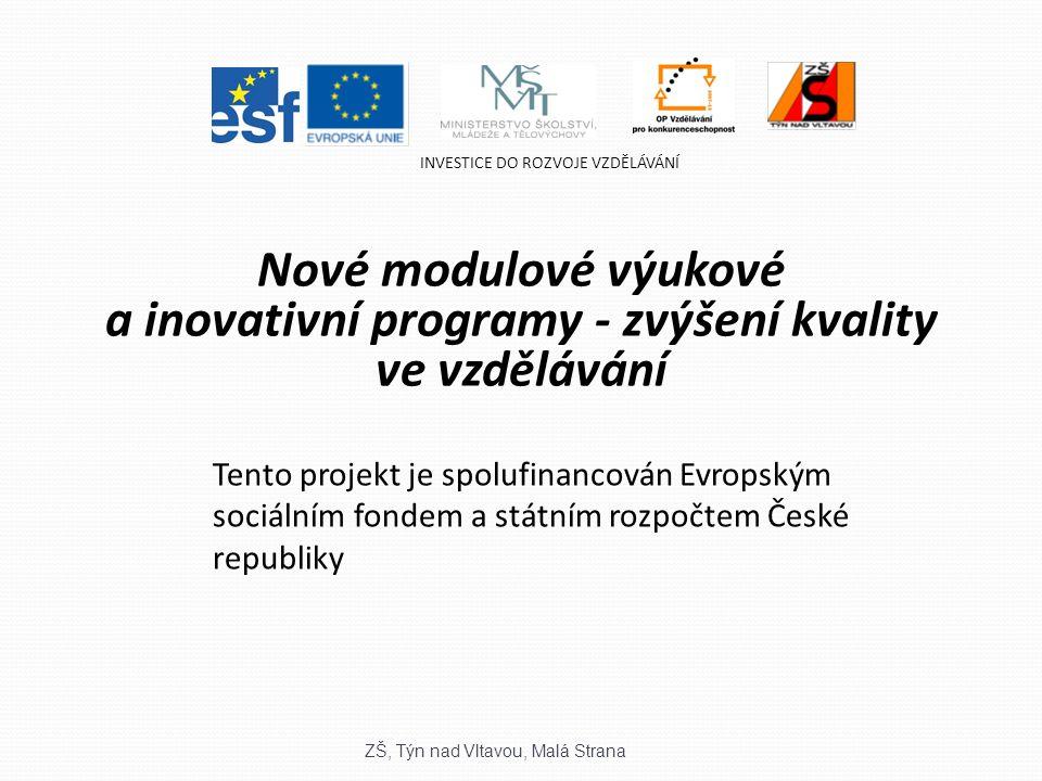 Nové modulové výukové a inovativní programy - zvýšení kvality ve vzdělávání Tento projekt je spolufinancován Evropským sociálním fondem a státním rozpočtem České republiky INVESTICE DO ROZVOJE VZDĚLÁVÁNÍ ZŠ, Týn nad Vltavou, Malá Strana