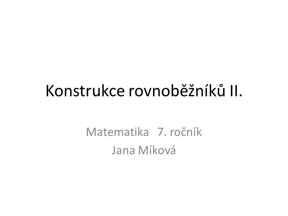 Konstrukce rovnoběžníků II. Matematika 7. ročník Jana Míková