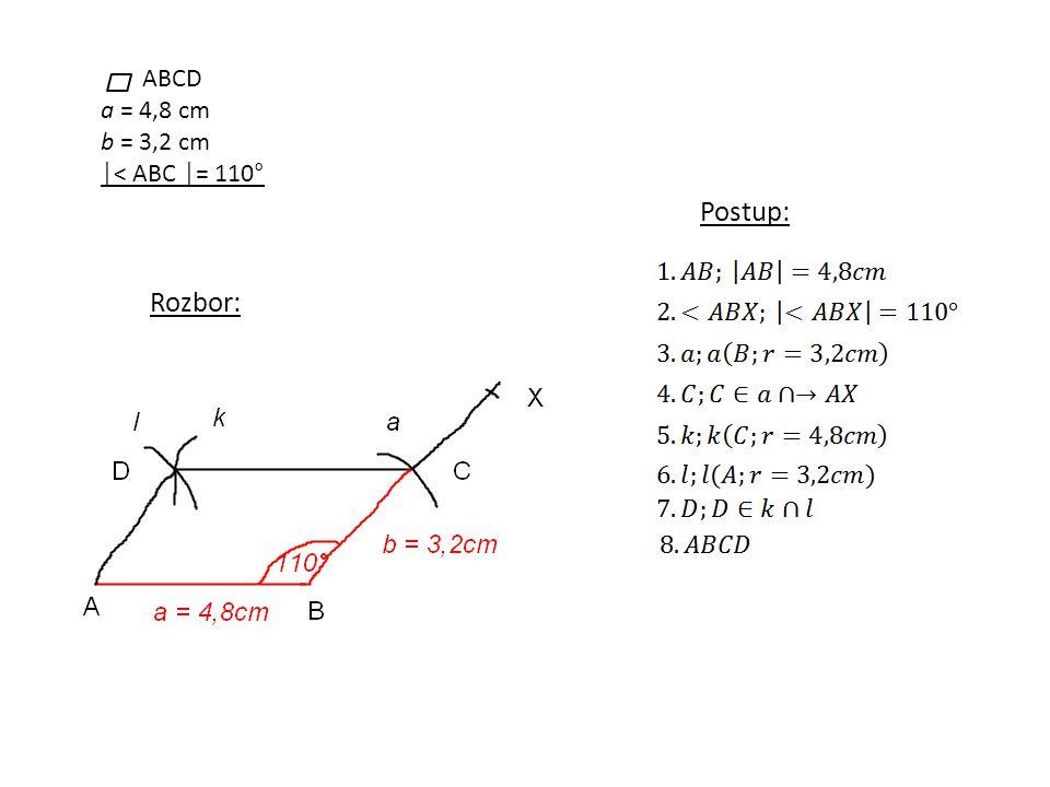 ABCD a = 4,8 cm b = 3,2 cm │< ABC │= 110° Rozbor: Postup: