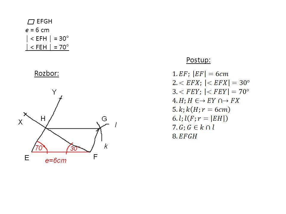 EFGH e = 6 cm │ < EFH │ = 30° │ < FEH │ = 70° Rozbor: Postup: