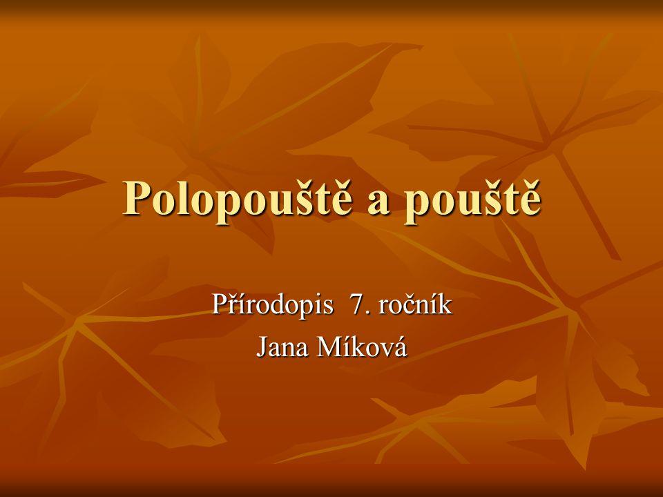 Polopouště a pouště Přírodopis 7. ročník Jana Míková