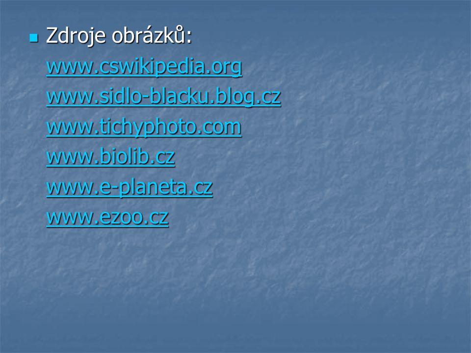 Zdroje obrázků: Zdroje obrázků: www.cswikipedia.org www.sidlo-blacku.blog.cz www.tichyphoto.com www.biolib.cz www.e-planeta.cz www.ezoo.cz