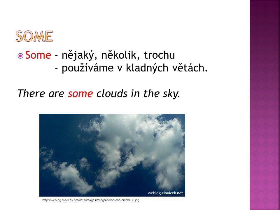  Some - nějaký, několik, trochu - používáme v kladných větách.