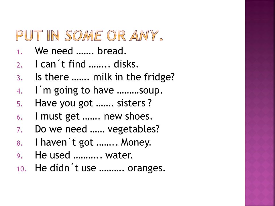 1. We need ……. bread. 2. I can´t find …….. disks.