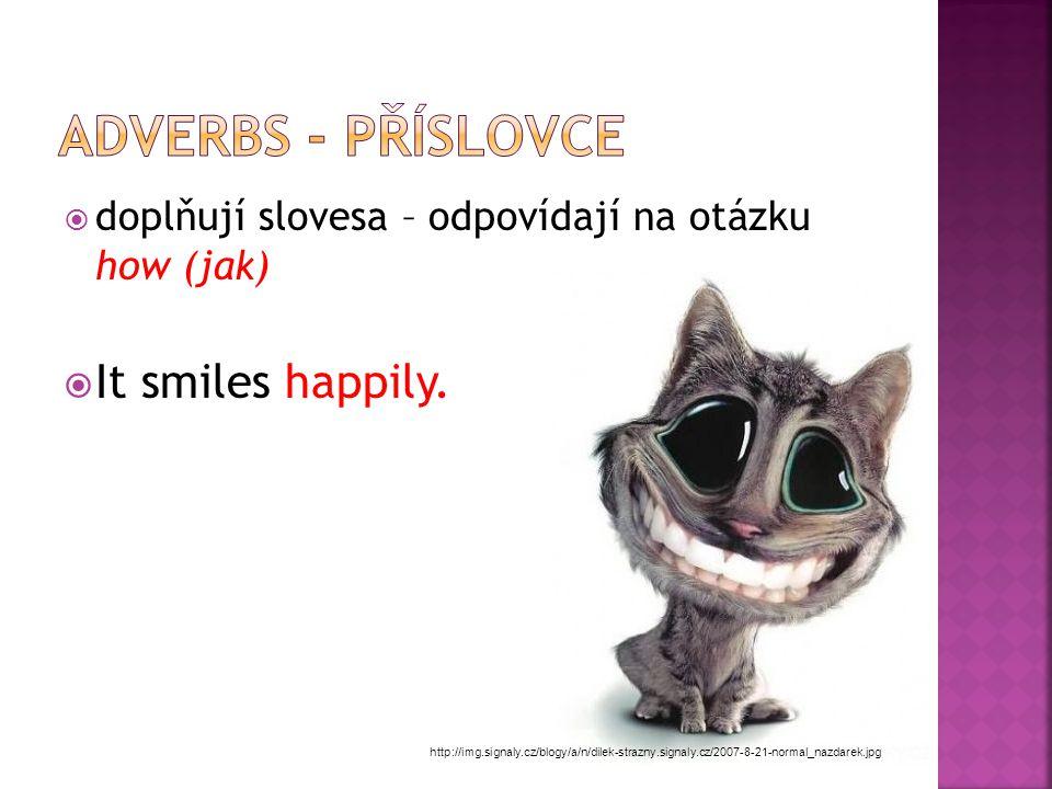 ddoplňují slovesa – odpovídají na otázku how (jak) IIt smiles happily.