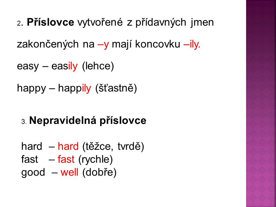 2. Příslovce vytvořené z přídavných jmen zakončených na –y mají koncovku –ily.