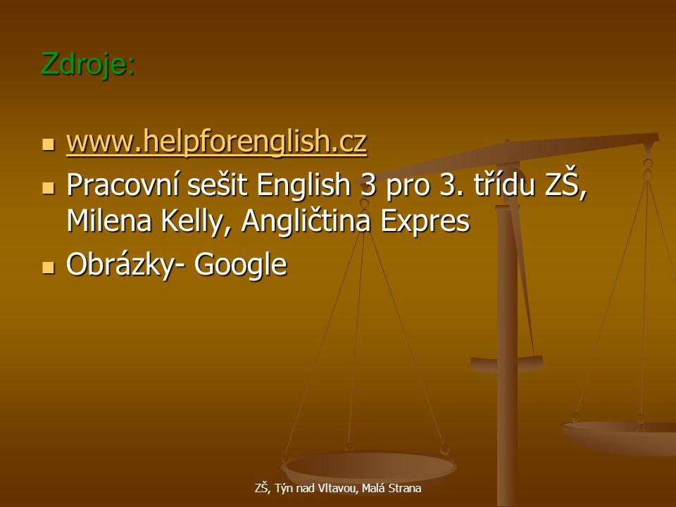 ZŠ, Týn nad Vltavou, Malá Strana Zdroje: www.helpforenglish.cz www.helpforenglish.cz www.helpforenglish.cz Pracovní sešit English 3 pro 3.