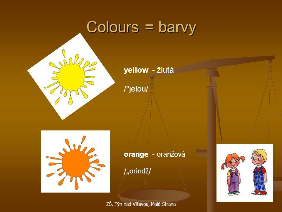 """ZŠ, Týn nad Vltavou, Malá Strana Colours = barvy yellow- žlutá / jelou/ orange- oranžová /""""orindž/"""