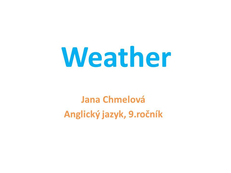 Weather Jana Chmelová Anglický jazyk, 9.ročník