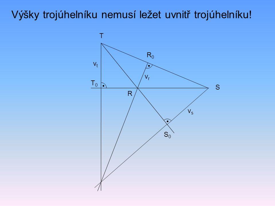 Výšky trojúhelníku nemusí ležet uvnitř trojúhelníku! T0T0 T vtvt S R S0S0 R0R0 vsvs vrvr