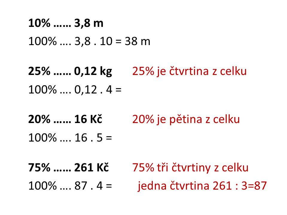 10% …… 3,8 m 100% …. 3,8. 10 = 38 m 25% …… 0,12 kg25% je čtvrtina z celku 100% ….