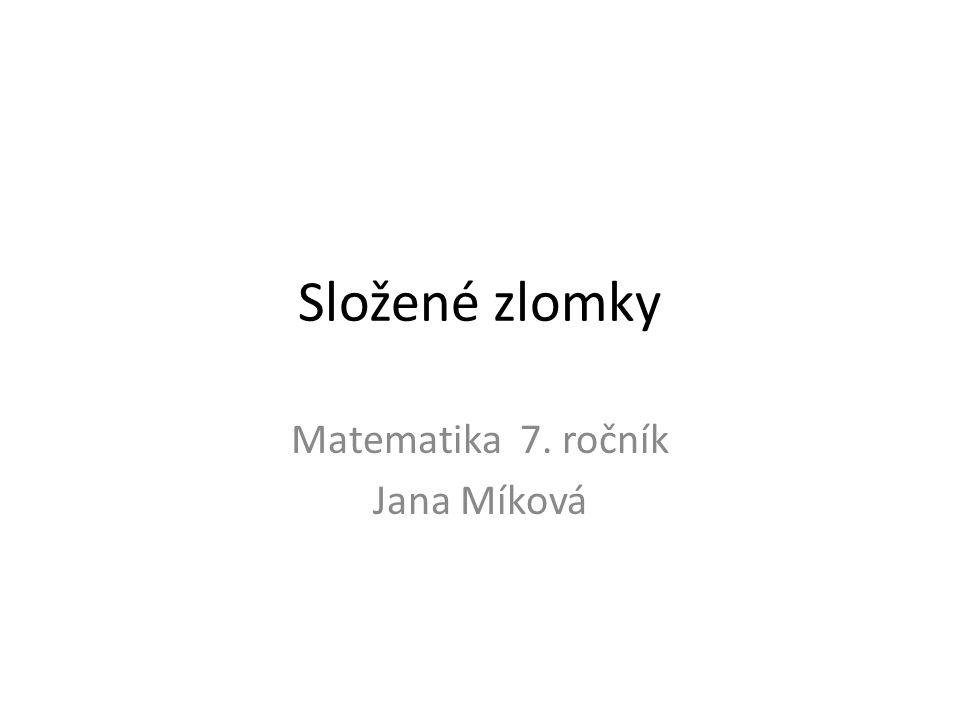 Složené zlomky Matematika 7. ročník Jana Míková
