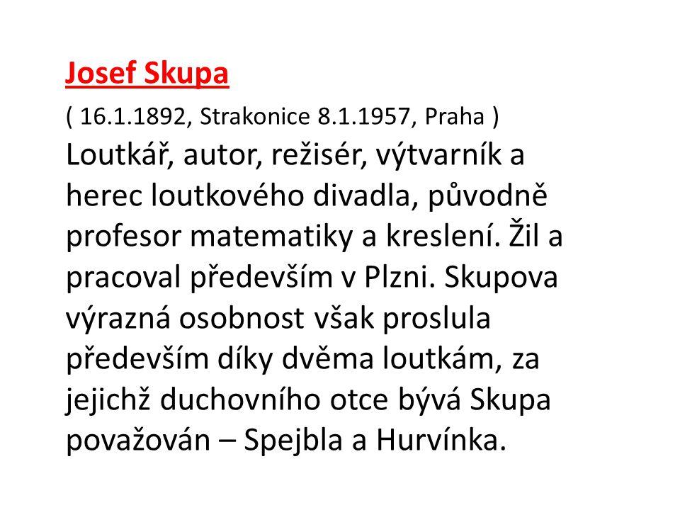 Jmenujme si další dva význačné loutkáře z historie českého loutkářství Josef Skupa Jiří Trnka