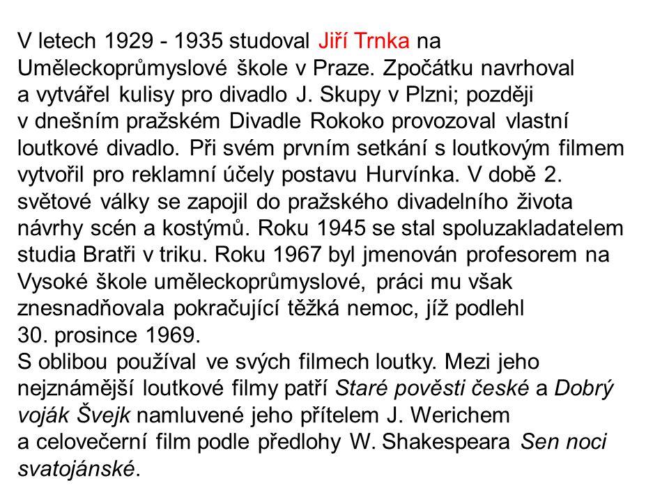 Jiří Trnka (*24.2.1912 - †30.12.1969) - český výtvarník a režisér animovaných filmů, ilustrátor, malíř a sochař