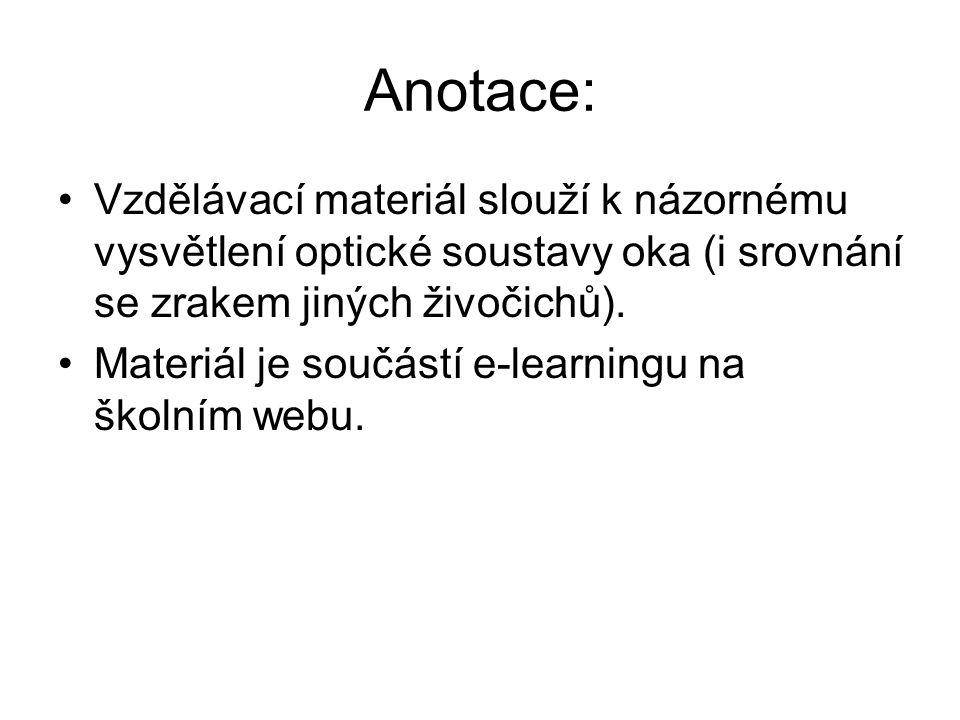 Anotace: Vzdělávací materiál slouží k názornému vysvětlení optické soustavy oka (i srovnání se zrakem jiných živočichů). Materiál je součástí e-learni