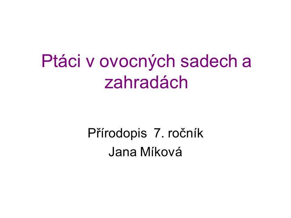Ptáci v ovocných sadech a zahradách Přírodopis 7. ročník Jana Míková