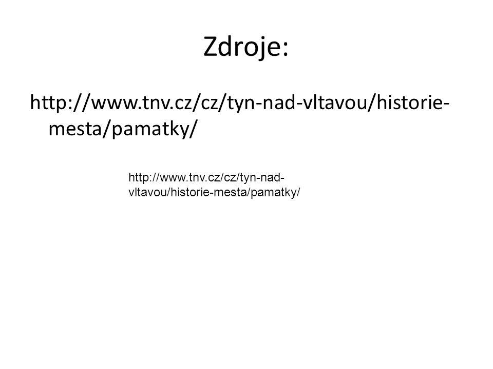 http://www.tnv.cz/cz/tyn-nad- vltavou/historie-mesta/pamatky/ Zdroje: http://www.tnv.cz/cz/tyn-nad-vltavou/historie- mesta/pamatky/