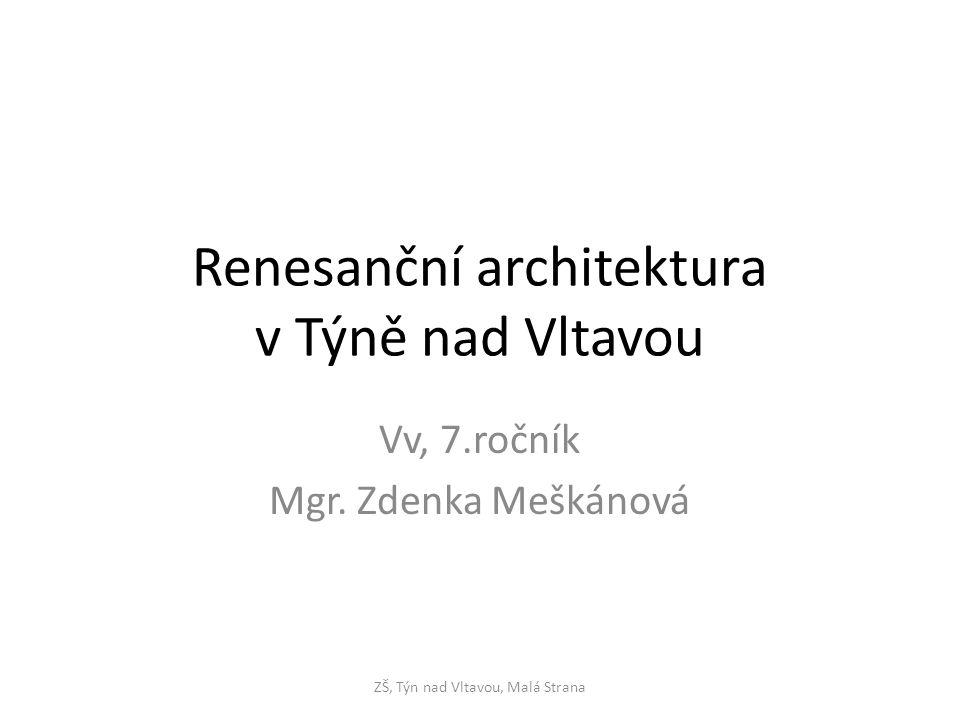 Renesanční architektura v Týně nad Vltavou Vv, 7.ročník Mgr.