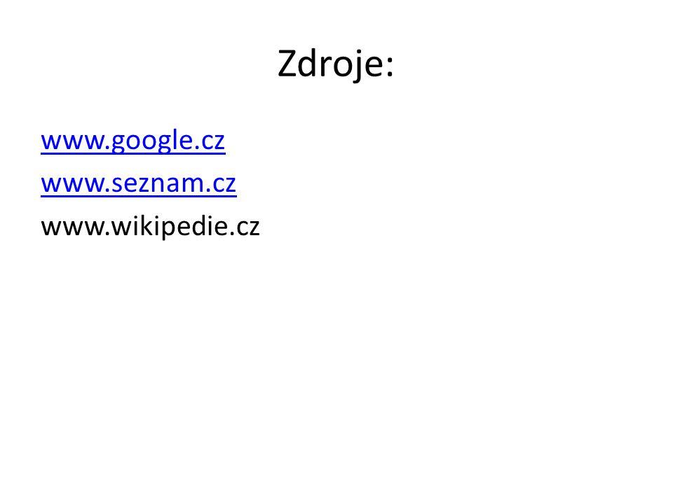 Zdroje: www.google.cz www.seznam.cz www.wikipedie.cz