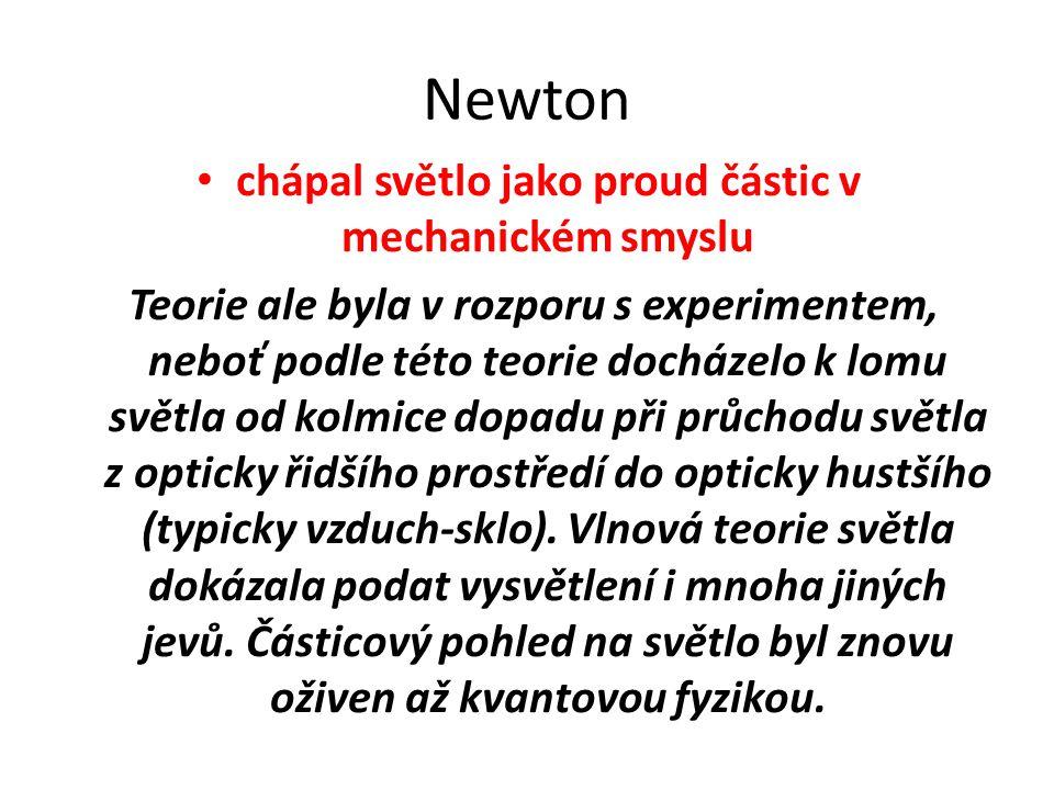 Newton chápal světlo jako proud částic v mechanickém smyslu Teorie ale byla v rozporu s experimentem, neboť podle této teorie docházelo k lomu světla od kolmice dopadu při průchodu světla z opticky řidšího prostředí do opticky hustšího (typicky vzduch-sklo).