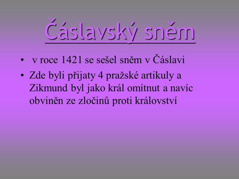Čáslavský sněm v roce 1421 se sešel sněm v Čáslavi Zde byli přijaty 4 pražské artikuly a Zikmund byl jako král omítnut a navíc obviněn ze zločinů prot