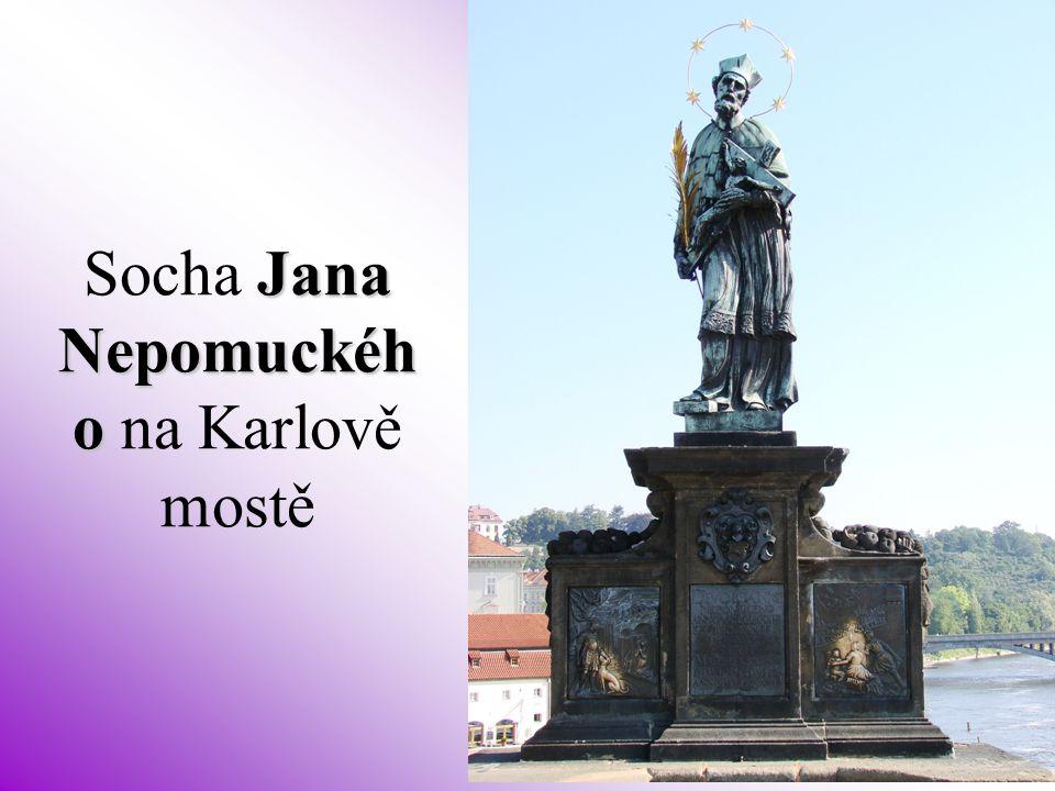 Jana Nepomuckéh o Socha Jana Nepomuckéh o na Karlově mostě